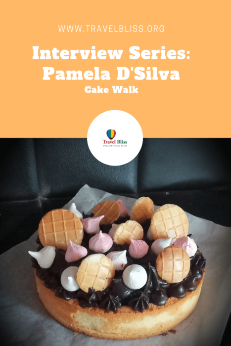 Travel Bliss - Interview Series - Pamela D'Silva - Cake Walk