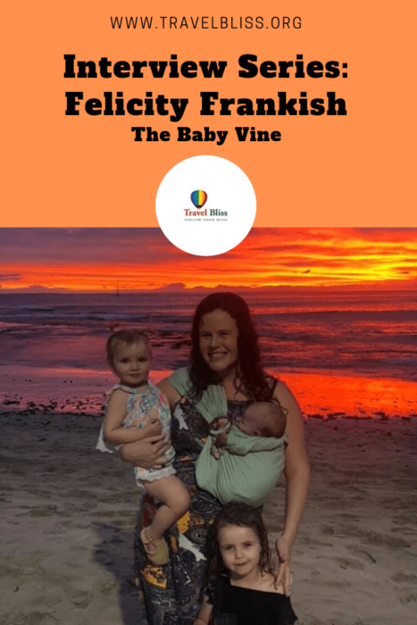 Travel Bliss Interview Series - Felicity Frankish - The Baby Vine.